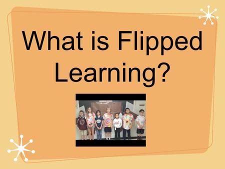 What is Flipped Learning?. Blended Learning F ocus on L earners by I nvolving them in the P rocess.