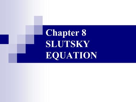 Chapter 8 SLUTSKY EQUATION. Substitution Effect and Income Effect.