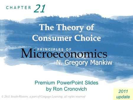 © 2011 South-Western, a part of Cengage Learning, all rights reserved C H A P T E R 2011 update The Theory of Consumer Choice M icroeconomics P R I N C.
