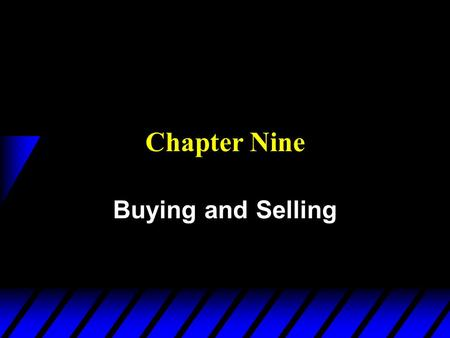 Chapter Nine Buying and Selling. u Trade involves exchange -- when something is bought something else must be sold. u What will be bought? What will be.