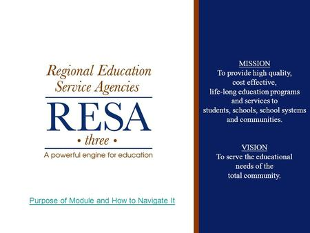 MISSION To provide high quality, cost effective, life-long education programs and services to students, schools, school systems and communities. VISION.
