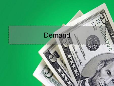 Demand. Jump Start Chapter 4 section 1 1.The Law of Demand states that A.More will be purchased at low prices than at high ones B.Less will be purchased.