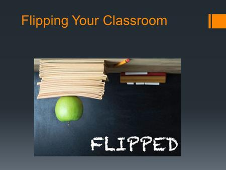 Flipping Your Classroom. Overview of Today's Workshop  Choosing a topic  Making videos  Making podcasts  Editing your video  Uploading your video.
