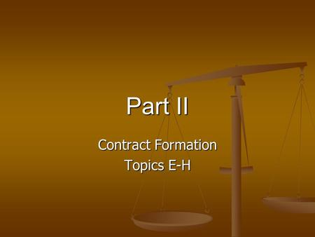 Part II Contract Formation Topics E-H. R2 § 50(1) Acceptance of an offer is a manifestation of assent to the terms thereof made by the offeree in a manner.