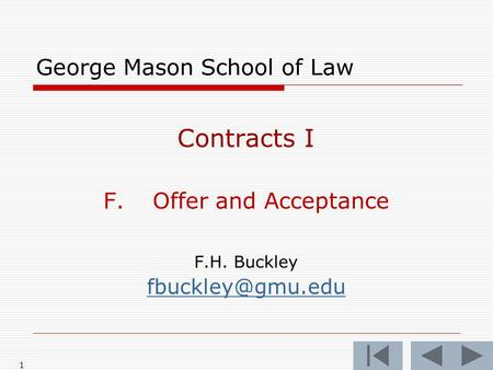 1 George Mason School of Law Contracts I F.Offer and Acceptance F.H. Buckley