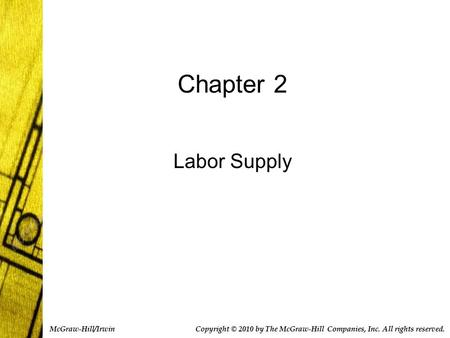 Chapter 2 Labor Supply Copyright © 2010 by The McGraw-Hill Companies, Inc. All rights reserved. McGraw-Hill/Irwin.