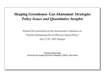 "Shaping Greenhouse Gas Abatement Strategies Policy Issues and Quantitative Insights Prepared for presentation at the International Conference on: ""Flexible."