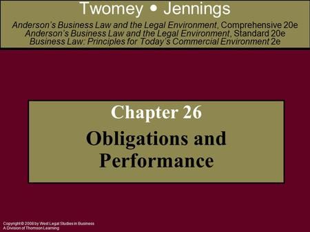 Copyright © 2008 by West Legal Studies in Business A Division of Thomson Learning Chapter 26 Obligations and Performance Twomey Jennings Anderson's Business.