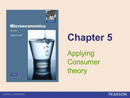 Chapter 5 Applying Consumer theory. 5 - 2 Copyright © 2012 Pearson Education. All rights reserved. Topics Deriving Demand Curves. How Changes in Income.