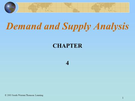1 Demand and Supply Analysis CHAPTER 4 © 2003 South-Western/Thomson Learning.