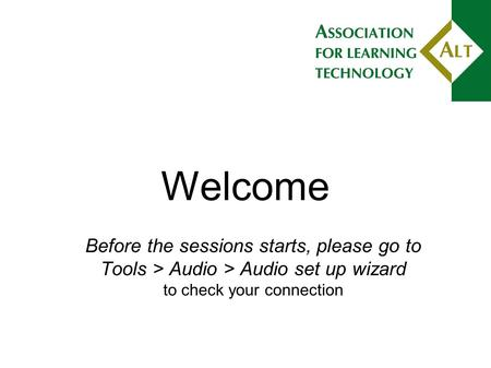 Welcome Before the sessions starts, please go to Tools > Audio > Audio set up wizard to check your connection.