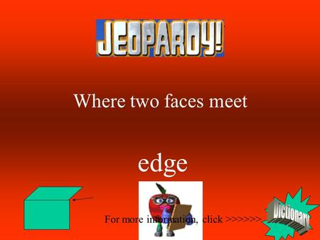 Math Jeopardy For more information, click >>>>>> Where two faces meet edge.