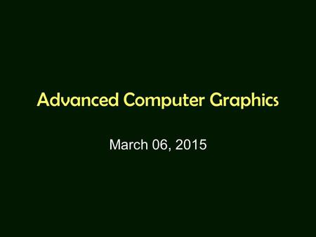 Advanced Computer Graphics March 06, 2015. Grading Programming assignments Paper study and reports (flipped classroom) Final project No written exams.