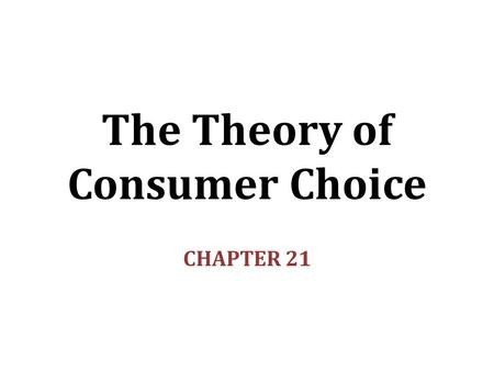 The Theory of Consumer Choice CHAPTER 21. In this chapter, look for the answers to these questions: How does the budget constraint represent the choices.