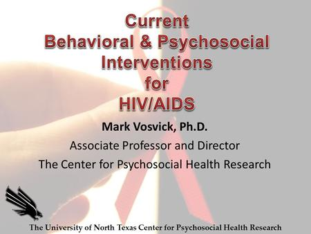 Mark Vosvick, Ph.D. Associate Professor and Director The Center for Psychosocial Health Research The University of North Texas Center for Psychosocial.