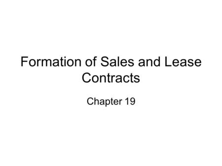 Formation of Sales and Lease Contracts Chapter 19.