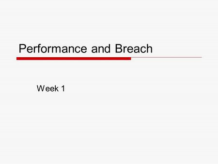 Performance and Breach Week 1. LS372 20083 Performance and Breach  What is 'performance'?  Termination by Agreement  Failure of a Contingent Condition.
