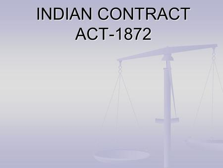 INDIAN CONTRACT ACT-1872. HISTORY OF INDIAN CONTRACT ACT - 1872 EEEEnforced w.e.f. September 1, 1872. AAAApplicable to whole of INDIA except J&K.