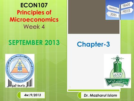 ECON107 Principles of Microeconomics Week 4 SEPTEMBER 2013 1 4w/9/2013 Dr. Mazharul Islam Chapter-3.