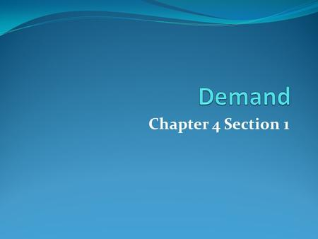 Chapter 4 Section 1. Demand Schedule PriceQuantity Demanded 1.004 2.003 3.002 4.001 Always compare price and quantity demanded Is typically for a single.