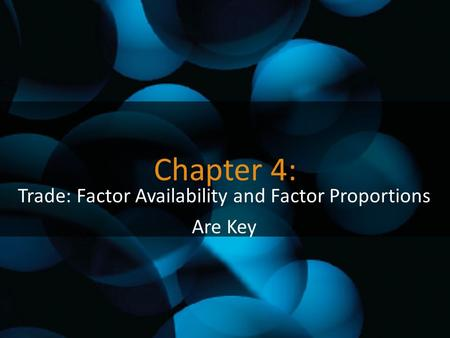 Chapter 4: Trade: Factor Availability and Factor Proportions Are Key.