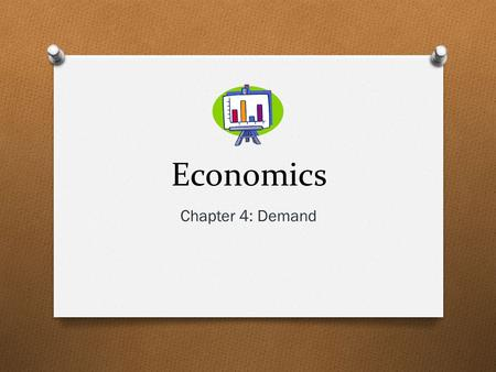 Economics Chapter 4: Demand. Demand Define: the desire, ability and willingness to buy a product Microeconomics: area of economics that deals with behavior.