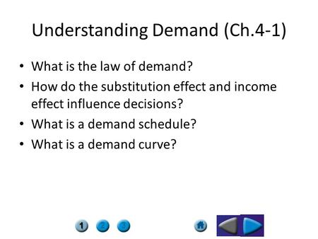 Understanding Demand (Ch.4-1) What is the law of demand? How do the substitution effect and income effect influence decisions? What is a demand schedule?
