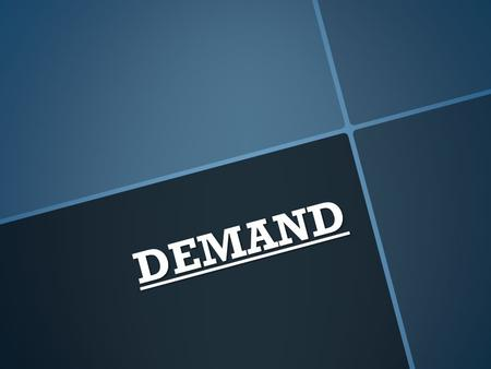 DEMAND. Demand  Demand is the desire to have some good or service and the ability to pay for it.  The law of demand states that when the PRICE of a.