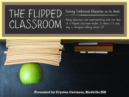 Presented by Crysten Caviness, Birdville ISD. schools.birdvilleschools.net/tech2012.