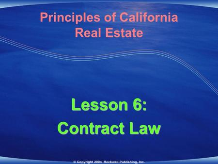 Lesson 6: Contract Law Principles of California Real Estate.