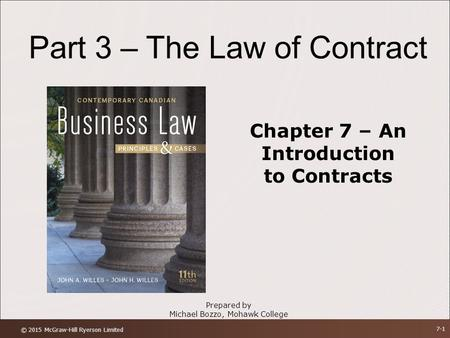 Part 3 – The Law of Contract Prepared by Michael Bozzo, Mohawk College Chapter 7 – An Introduction to Contracts © 2015 McGraw-Hill Ryerson Limited 7-1.