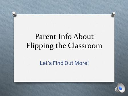 Parent Info About Flipping the Classroom Let's Find Out More!
