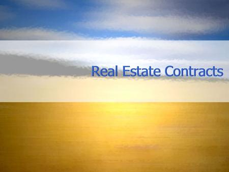 Real Estate Contracts. Contract Law A contract must be: voluntary an agreement or a promise made by legally competent parties supported by legal consideration.