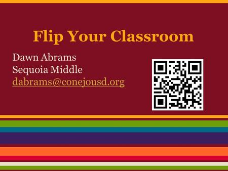 Flip Your Classroom Dawn Abrams Sequoia Middle