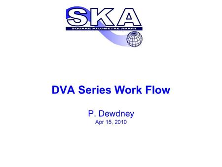 DVA Series Work Flow P. Dewdney Apr 15, 2010. SPDO DVP Work Flow 2 DVA-1 CPG.