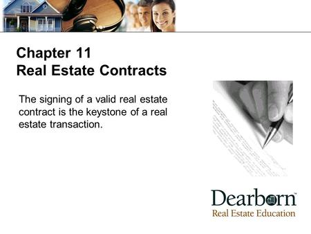 Chapter 11 Real Estate Contracts The signing of a valid real estate contract is the keystone of a real estate transaction.