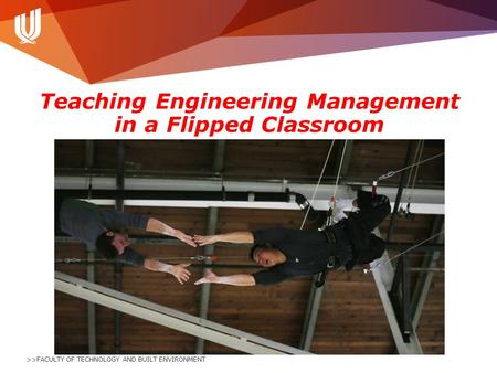 >>FACULTY OF TECHNOLOGY AND BUILT ENVIRONMENT Teaching Engineering Management in a Flipped Classroom.