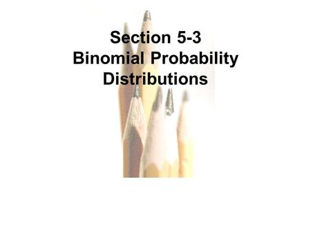 5.1 - 1 Copyright © 2010, 2007, 2004 Pearson Education, Inc. All Rights Reserved. Section 5-3 Binomial Probability Distributions.