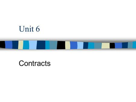 Unit 6 Contracts. Definition n An agreement between two or more parties enforceable in court.