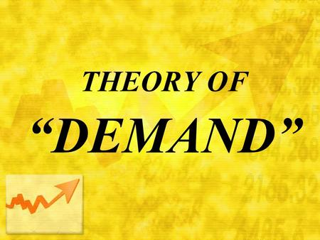 "THEORY OF ""DEMAND"". INTRODUCTION How much to produce and what price to charge? Factors determining demand for a product. Explores the relationship between."