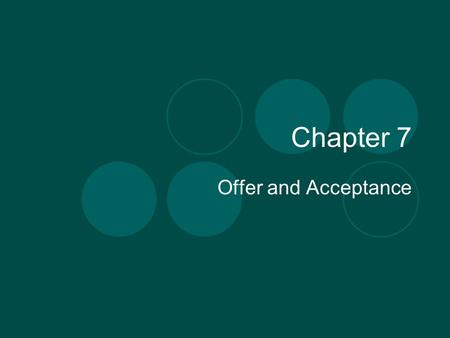 Chapter 7 Offer and Acceptance.