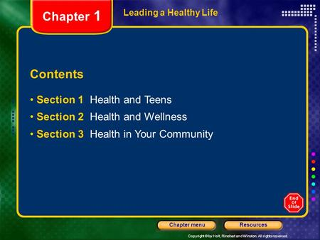 Copyright © by Holt, Rinehart and Winston. All rights reserved. ResourcesChapter menu Leading a Healthy Life Contents Section 1 Health and Teens Section.