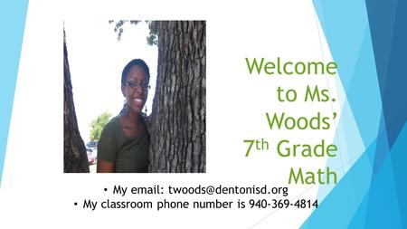 Welcome to Ms. Woods' 7 th Grade Math My   My classroom phone number is 940-369-4814.
