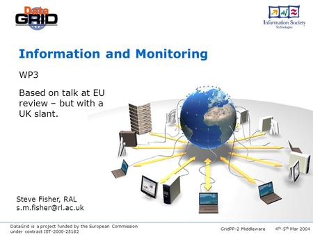 DataGrid is a project funded by the European Commission under contract IST-2000-25182 GridPP-2 Middleware 4 th -5 th Mar 2004 Information and Monitoring.