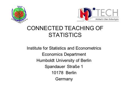 Institute for Statistics and Econometrics Economics Department Humboldt University of Berlin Spandauer Straße 1 10178 Berlin Germany CONNECTED TEACHING.