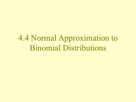 4.4 Normal Approximation to Binomial Distributions