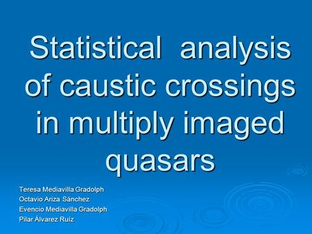 Statistical analysis of caustic crossings in multiply imaged quasars Teresa Mediavilla Gradolph Octavio Ariza Sánchez Evencio Mediavilla Gradolph Pilar.
