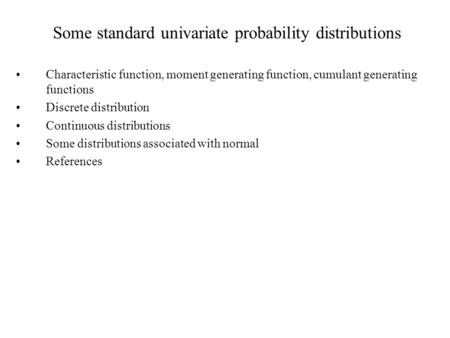 Some standard univariate probability distributions Characteristic function, moment generating function, cumulant generating functions Discrete distribution.