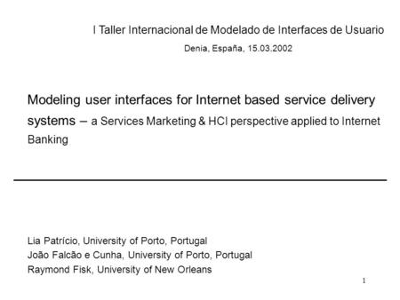 1 Modeling user interfaces for Internet based service delivery systems – a Services Marketing & HCI perspective applied to Internet Banking Lia Patrício,