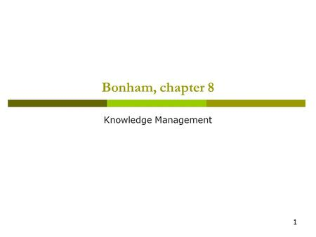 1 Bonham, chapter 8 Knowledge Management. 2  8.1 Success Levels  8.2 Externally Focused KM  8.3 Internally Focused KM  8.4 PMO-Supported KM 8.4.1.